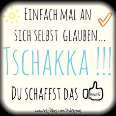 TSCHAKKA ✌️#positiv #denken #an #dich #selbst #glauben #egal #was #heute #noch #kommt #du #schaffst #das #ziele #gedanken #leben #menschen