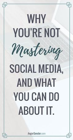 Are you overwhelmed trying to grow your business and manage multiple social media channels? Why you're not mastering social media, and what you can do about it. via @angiegensler