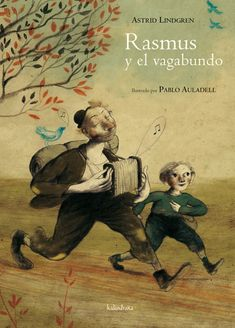 """Rasmus y el vagabundo"", de Astrid Lindgren, ilustrado por Pablo Auladell. (Kalandraka, 2011)."
