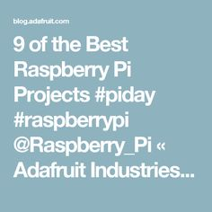9 of the Best Raspberry Pi Projects #piday #raspberrypi @Raspberry_Pi « Adafruit Industries – Makers, hackers, artists, designers and engineers!