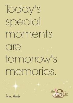 So true -- make those moments count!  For more: http://thestir.cafemom.com/entertainment/157222/15_inspiring_disney_quotes_thatll/108026/todays_special_moments?slideid=108026?utm_medium=sm_source=pinterest_content=cafemom