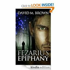 """""""Fezariu's Epiphany"""" (The Elencheran Chronicles) by David M. Brown      Rated: 5 out of 5 Stars      Read full review here: http://sciyourfi.blogspot.com/2012/01/review-fezarius-epiphany.html"""