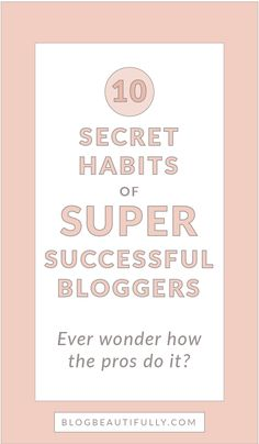 Do you struggle to blog consistently + efficiently? Learn the 10 secret habits of successful bloggers and incorporate them into your own blogging routine! BlogBeautifully.com