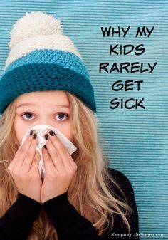 People are always asking me how I keep my kids from getting sick.  Here are the simple things I do.  Why my kids rarely get sick - Keeping Life Sane