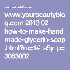 www.yourbeautyblog.com 2013 02 how-to-make-handmade-glycerin-soap.html?m=1#_a5y_p=3083002
