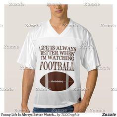 Funny Life Is Always Better Watching Football Men's Football Jersey Best Dad Gifts, Great Father's Day Gifts, Gifts For Dad, Watch Football, Football Jerseys, Football Players, Team Player, Team S, Funny Life