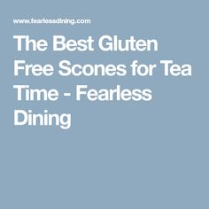 The Best Gluten Free Scones for Tea Time - Fearless Dining