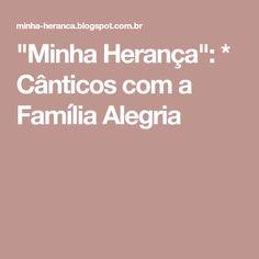 """""""Minha Herança"""": * Cânticos com a Família Alegria"""