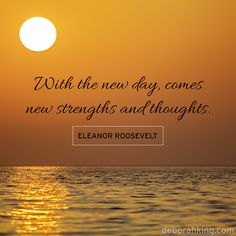 """Inspirational Quote: """"With the new day, comes new strengths and thoughts."""" - Eleanor Roosevelt. Hugs, Deborah #EnergyHealing #Wisdom #Strength #EleanorRoosevelt #Qotd"""