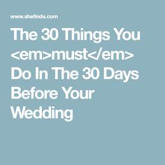 The 30 Things You <em>must</em> Do In The 30 Days Before Your Wedding