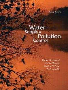 Water supply and pollution control -- Warren Viessman, Mark J. Hammer, Elizabeth M. Perez ... [et al.] - Source : http://www.pearsonhighered.com/educator/product/Water-Supply-and-Pollution-Control/9780132337175.page