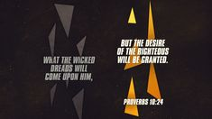 What the wicked dreads will come upon him, but the desire of the righteous will be granted —Proverbs 10:24