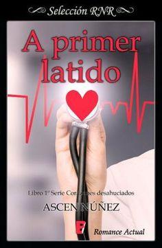 A primer latido // Ascen Nuñez // Serie corazones desahuciados I // Novela romántica de Selección BdB // Romance actual // B de Books
