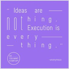 """#Quote for your Monday    """"Ideas are nothing.Execution is everything.""""    – anonymous    11/03/12    http://www.facebook.com/soyouwantstartup"""