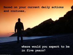 Based on your current daily actions and routines, where would you expect to be in five years? www.marcandangel.com