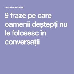9 fraze pe care oamenii deștepți nu le folosesc în conversații Travel Quotes, Life Lessons, Life Is Good, Album, Reading, Health, Funny, Books, Inspiration