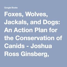 Foxes, Wolves, Jackals, and Dogs: An Action Plan for the Conservation of Canids - Joshua Ross Ginsberg, David Whyte Macdonald - Google…