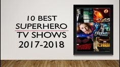 Watch the list of 10 best superhero TV Shows, which will premiere with their all new episodes in 2017-2018.