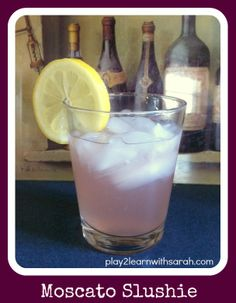Moscato+Slushie+http://play2learnwithsarah.com/moscato-slushie-summer-drink/