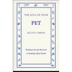 The Soul of Your Pet by Scott Smith