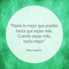 """Frases de motivación de Maya Angelou: """"Hazlo lo mejor que puedas hasta que sepas más. Cuando sepas más, hazlo mejor"""""""