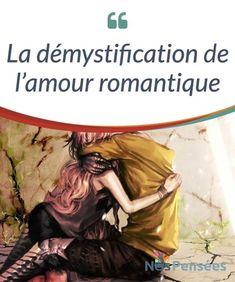 La démystification de l'amour romantique Croire en la permanence de l'amour #romantique n'est pas une bonne chose. Cette #conception est sous-tendue par des concepts qu'il nous faut remettre en question, dont voici les #principaux : #Emotions