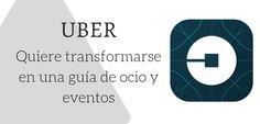 #Comunicación #Uber Uber quiere transformar su app en una guía de entretenimiento