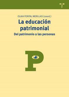 """""""La educación patrimonial: del patrimonio a las personas"""" Ediciones Trea. Olaia Fontal como coordinadora y autora de buena parte de los textos."""