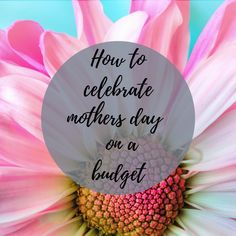 How to celebrate mothers day on a budget.  Mothers day gift guide.