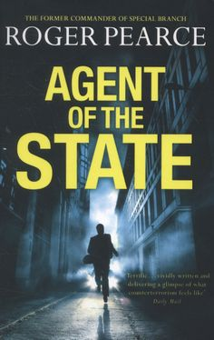 Agent of the State' is the first novel by Roger Pearce, a former Special Branch officer at New Scotland Yard who rose to become its Commander and a key player in Whitehall's intelligence network. It is an account of the way the British intelligence services work at all levels and of the hypocrisy of the British establishment.