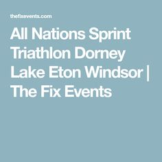 All Nations Sprint Triathlon Dorney Lake Eton Windsor | The Fix Events