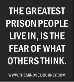 The greatest prison people live in, is the fear of what others think. #tmj #themindsetjourney #mindset #whatothersthink #selfesteem #inspire #encourage