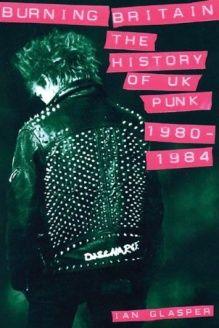 Burning Britain  The History of UK Punk 1980-1984, 978-1901447248, Ian Glasper, Cherry Red Books