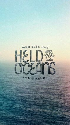 """-Ésaïe 40:12- """"Qui a mesuré les eaux dans le creux de sa main...?"""""""