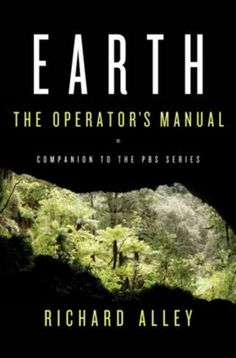 Earth : the operators' manual by Richard B Alley