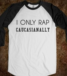 I ONLY RAP CAUCASIANALLY - Any Day Tees - Skreened T-shirts, Organic Shirts, Hoodies, Kids Tees, Baby One-Pieces and Tote Bags
