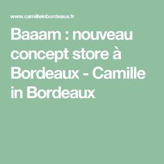 Baaam : nouveau concept store à Bordeaux - Camille in Bordeaux