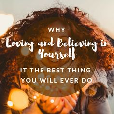 Why loving and believing in yourself is the most important thing you will ever do!
