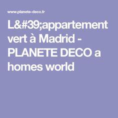 L'appartement vert à Madrid - PLANETE DECO a homes world