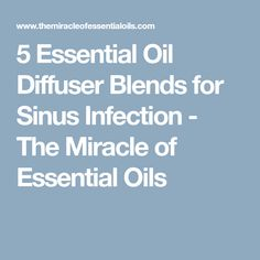 5 Essential Oil Diffuser Blends for Sinus Infection - The Miracle of Essential Oils