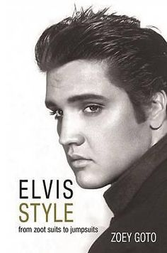 Elvis Style, From Zoot Suits to Jumpsuits by Zoey Goto, 9780993000225.