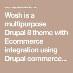 Wosh is a multipurpose Drupal 8 theme with Ecommerce integration using Drupal commerce. Featuring...