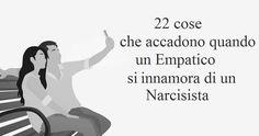 1. L'Empatico entra nel rapporto sentendo un profondo amore incondizionato. L'Empaticoè attratto dal narcisista , e sente il s...