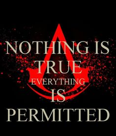 Assassin's Creed. Nothing is true. Everything is permitted.