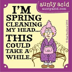 I'm spring cleaning my head..This could take a while.