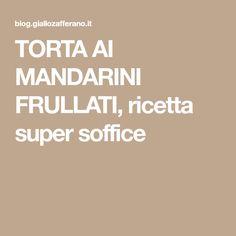 TORTA AI MANDARINI FRULLATI, ricetta super soffice
