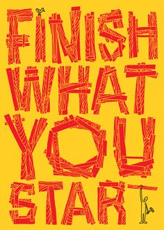 """finish what you start"" I want this poster everywhere in my room"