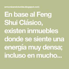 En base al Feng Shui Clásico, existen inmuebles donde se siente una energía muy densa; incluso en muchos de estos lugares los habitantes de la casa o las personas que laboran en el negocio, han presenciado este tipo de fenómenos. Estas energías, aunque las personas sientan que no es energía maligna, no deberían estar ahí. En estos casos, se recomienda hacer una cura de sal con vinagre; aunque esta cura no es precisamente de Feng Shui, sí se recomienda como parte de una asesoría en este tipo…