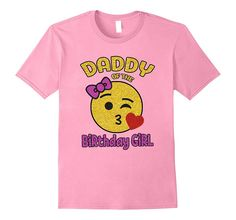 Daddy of the Birthday Girl Emoji Pink Shirt Kiss Heart Tee