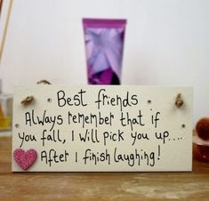 Best Friends. Always remember that if you fall, I will pick you up ..., After I finish laughing! - Friendship quotes. Handemade Birthday Gifts for Best Friends. friend gift ideas for birthday , christmas. School Leaver friendship ideas for gifts.